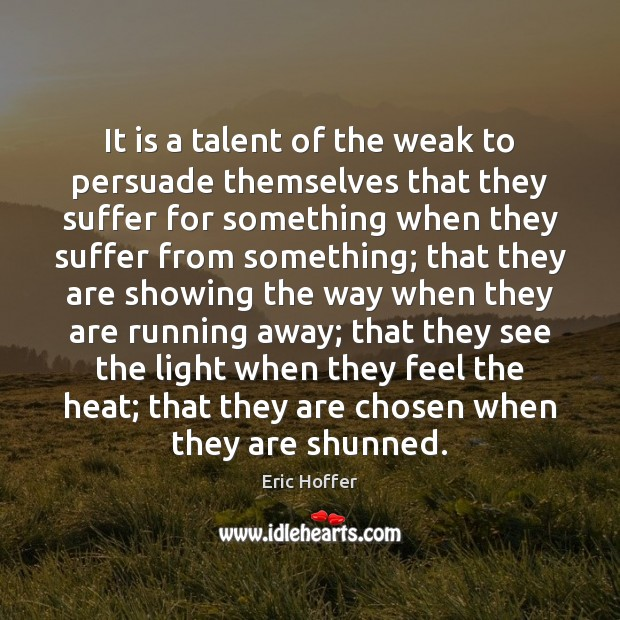 Image, It is a talent of the weak to persuade themselves that they