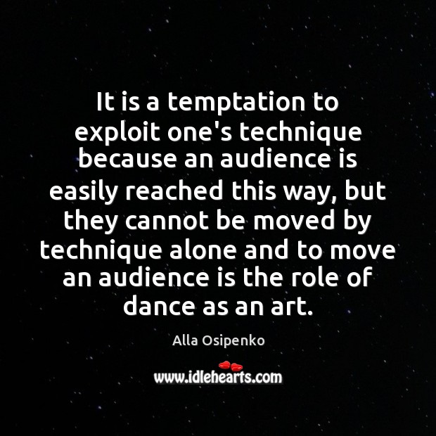 It is a temptation to exploit one's technique because an audience is Image