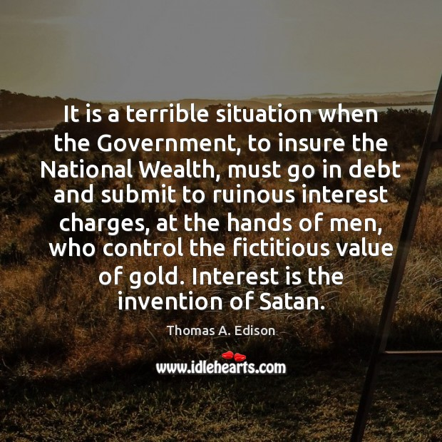 It is a terrible situation when the Government, to insure the National Image