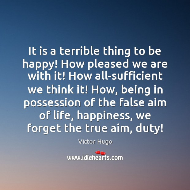 It is a terrible thing to be happy! How pleased we are Image