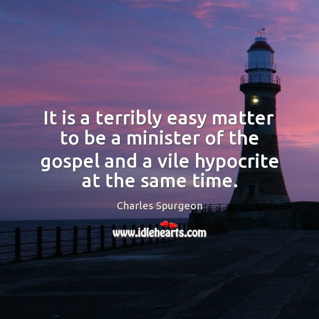 It is a terribly easy matter to be a minister of the Image