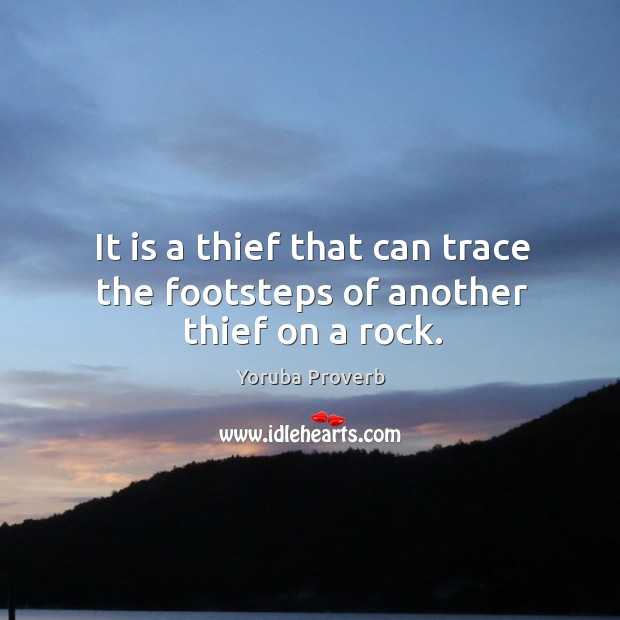 It is a thief that can trace the footsteps of another thief on a rock. Yoruba Proverbs Image
