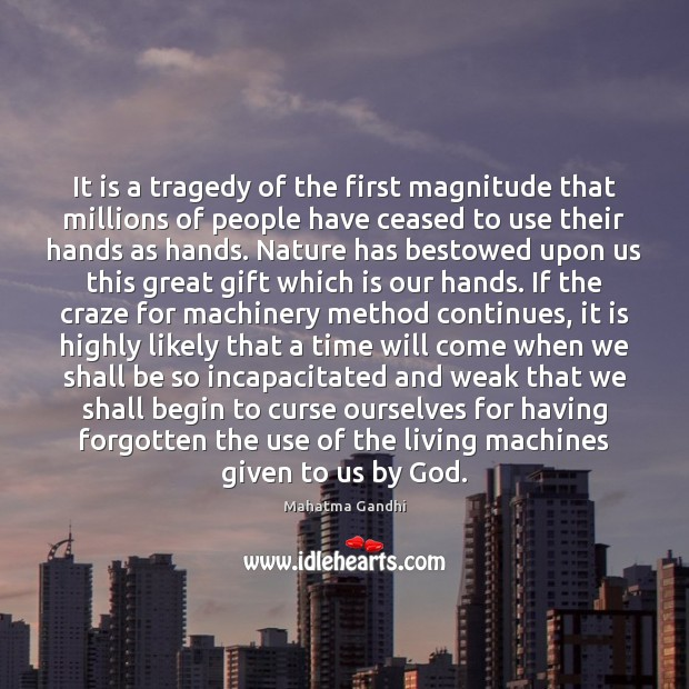 It is a tragedy of the first magnitude that millions of people Mahatma Gandhi Picture Quote