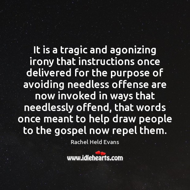 It is a tragic and agonizing irony that instructions once delivered for Rachel Held Evans Picture Quote