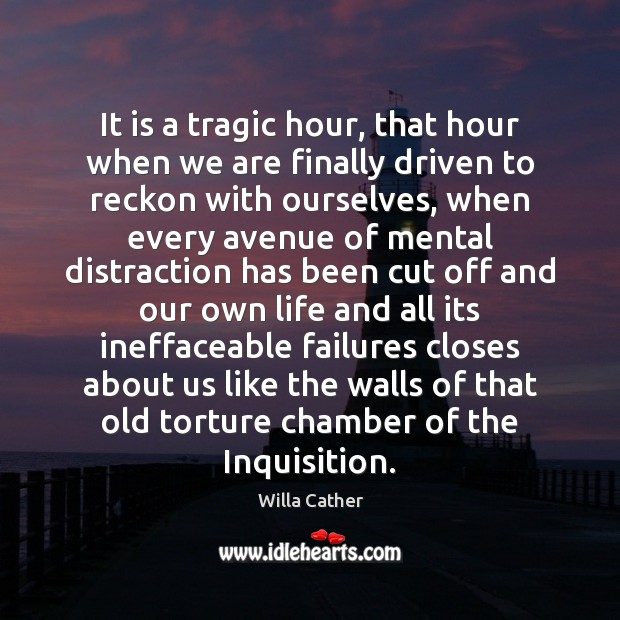 It is a tragic hour, that hour when we are finally driven Image