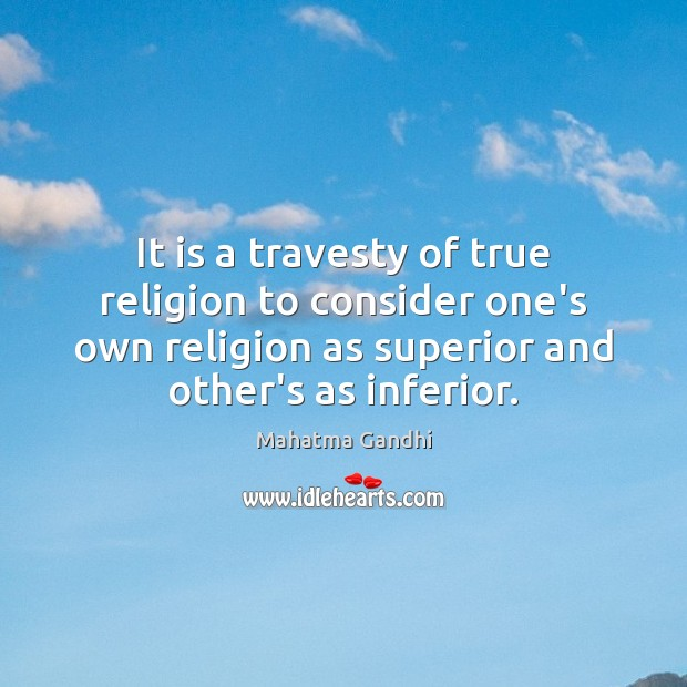 Image, It is a travesty of true religion to consider one's own religion