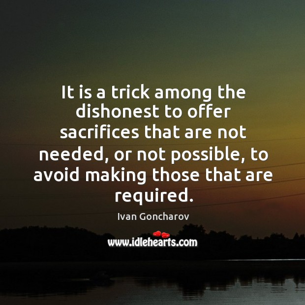 It is a trick among the dishonest to offer sacrifices that are not needed, or not possible Image