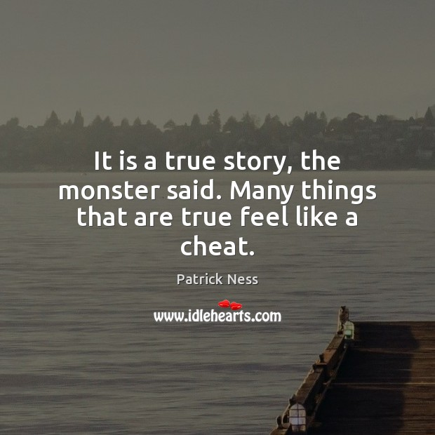 It is a true story, the monster said. Many things that are true feel like a cheat. Cheating Quotes Image