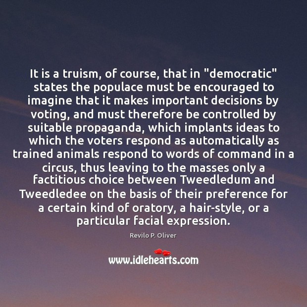 "Image, It is a truism, of course, that in ""democratic"" states the populace"