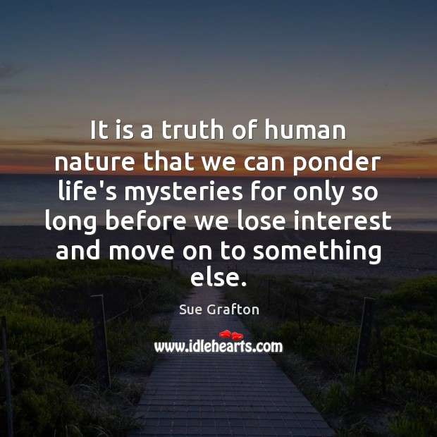It is a truth of human nature that we can ponder life's Image