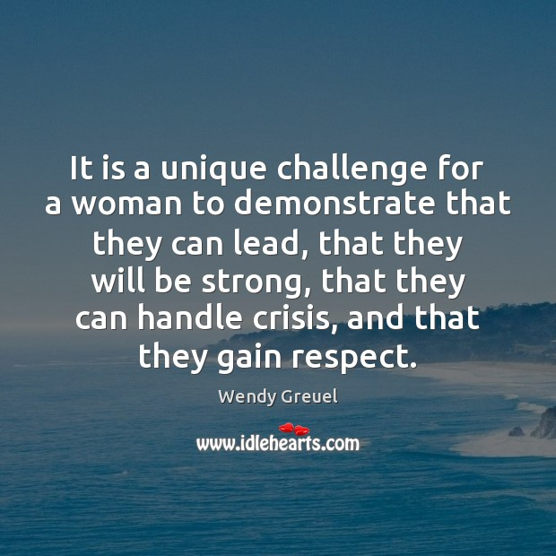 It is a unique challenge for a woman to demonstrate that they Image