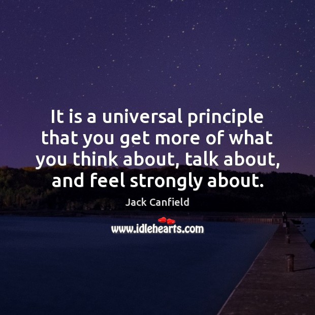 Image, It is a universal principle that you get more of what you