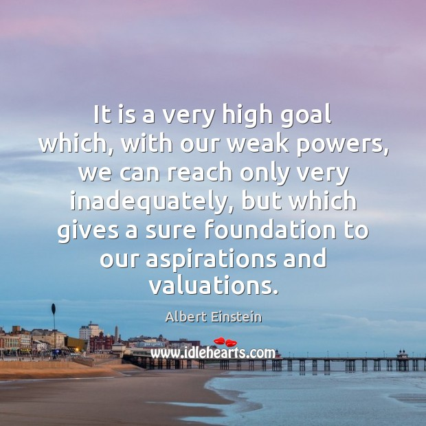Image, It is a very high goal which, with our weak powers, we