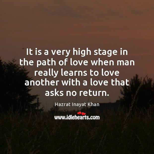 It is a very high stage in the path of love when Hazrat Inayat Khan Picture Quote