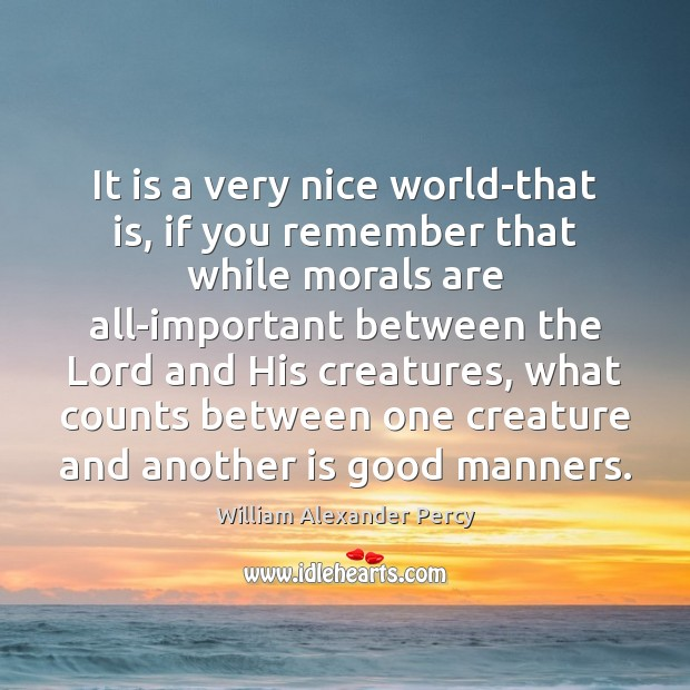 It is a very nice world-that is, if you remember that while William Alexander Percy Picture Quote