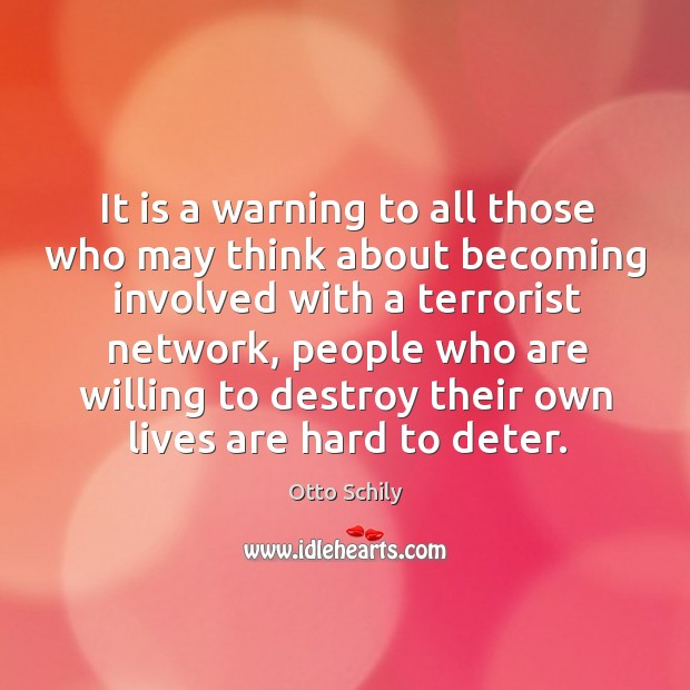 It is a warning to all those who may think about becoming involved with a terrorist network Otto Schily Picture Quote