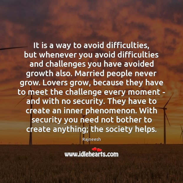 It is a way to avoid difficulties, but whenever you avoid difficulties Image