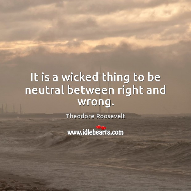 Image, It is a wicked thing to be neutral between right and wrong.