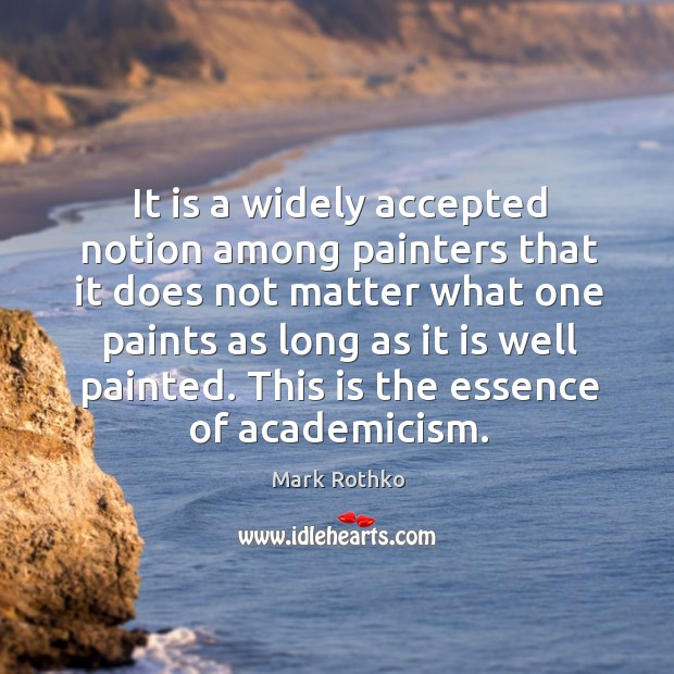 Image, It is a widely accepted notion among painters that it does not matter what one paints as long as it is well painted.