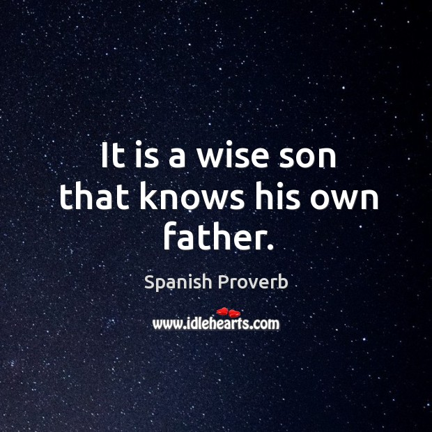 Image, It is a wise son that knows his own father.