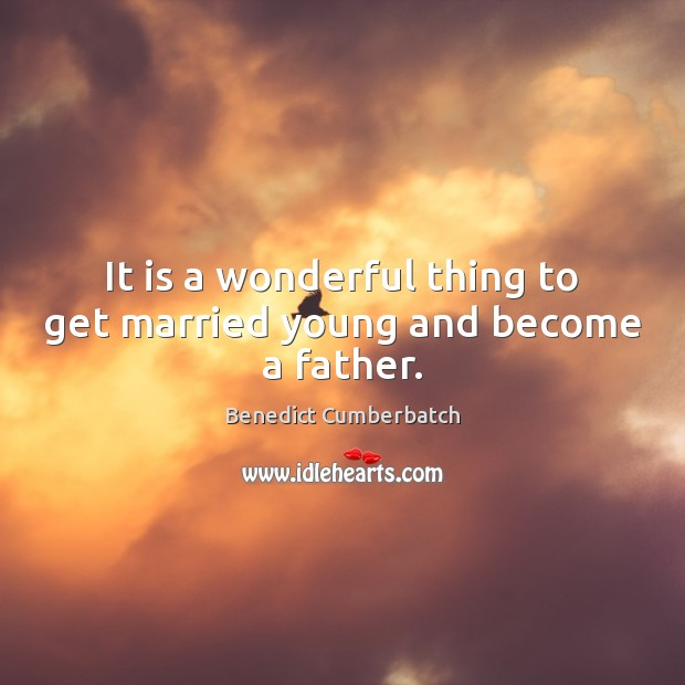 Image, It is a wonderful thing to get married young and become a father.