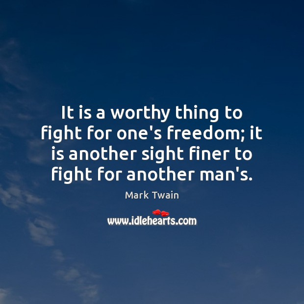It is a worthy thing to fight for one's freedom; it is Image