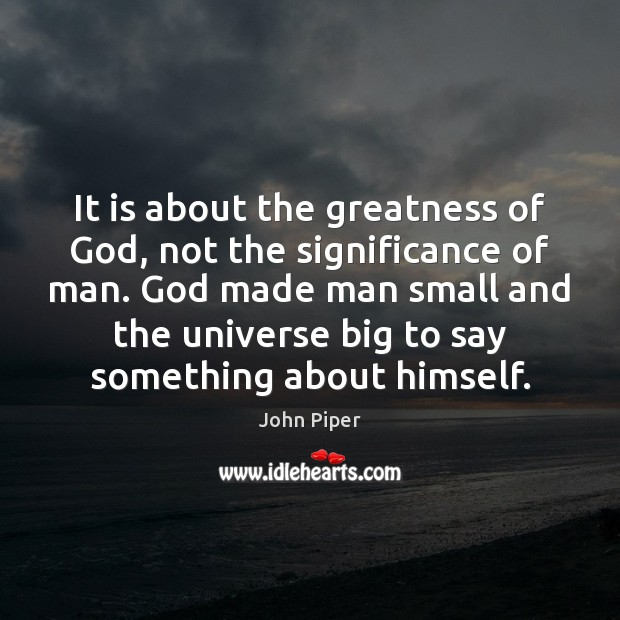 It is about the greatness of God, not the significance of man. Image