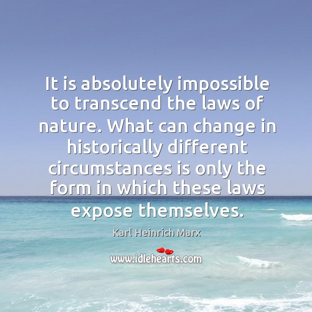 It is absolutely impossible to transcend the laws of nature. Karl Heinrich Marx Picture Quote