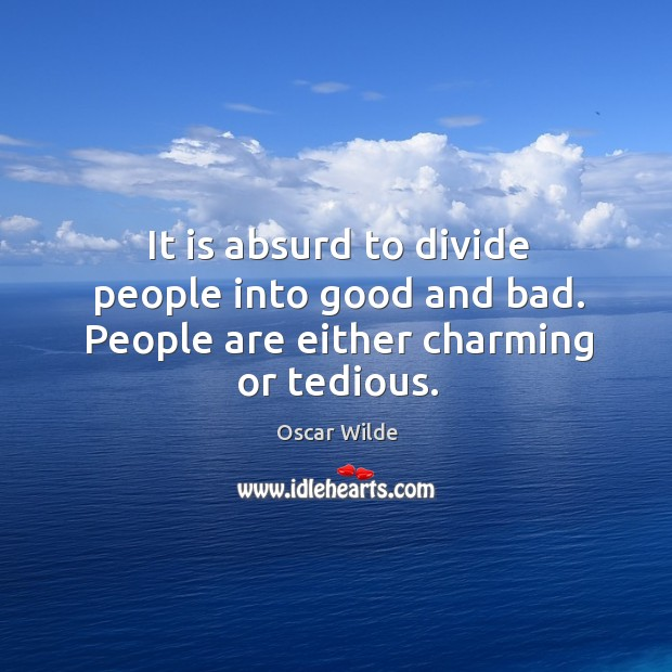 Image, It is absurd to divide people into good and bad. People are either charming or tedious.