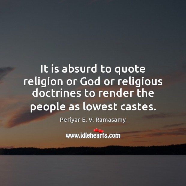 It is absurd to quote religion or God or religious doctrines to Image