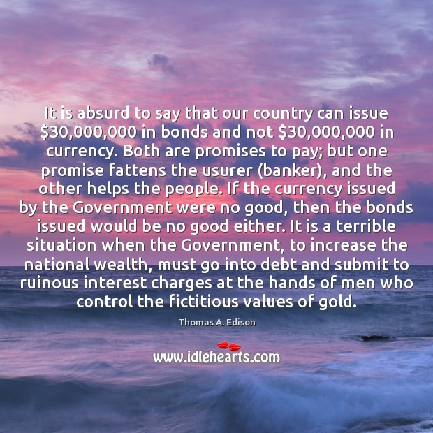It is absurd to say that our country can issue $30,000,000 in bonds Image