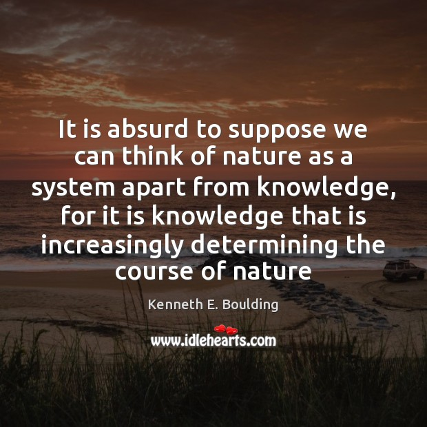 It is absurd to suppose we can think of nature as a Image