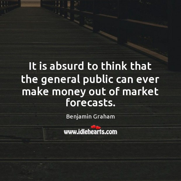 Image, It is absurd to think that the general public can ever make money out of market forecasts.