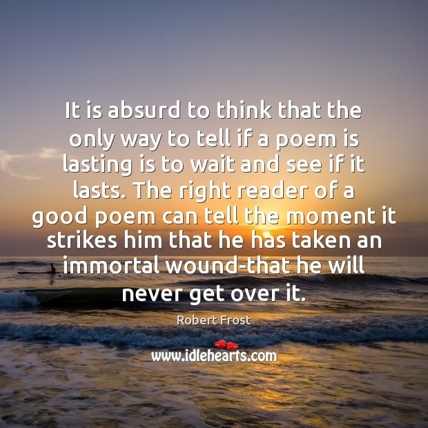 It is absurd to think that the only way to tell if Robert Frost Picture Quote