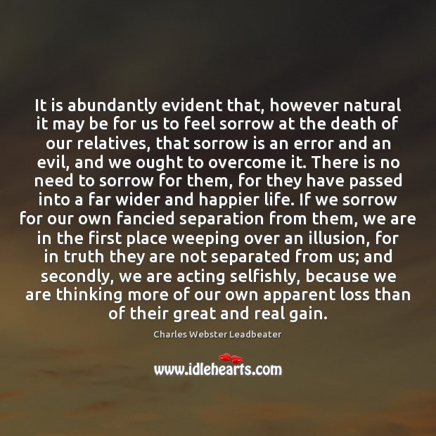 It is abundantly evident that, however natural it may be for us Charles Webster Leadbeater Picture Quote