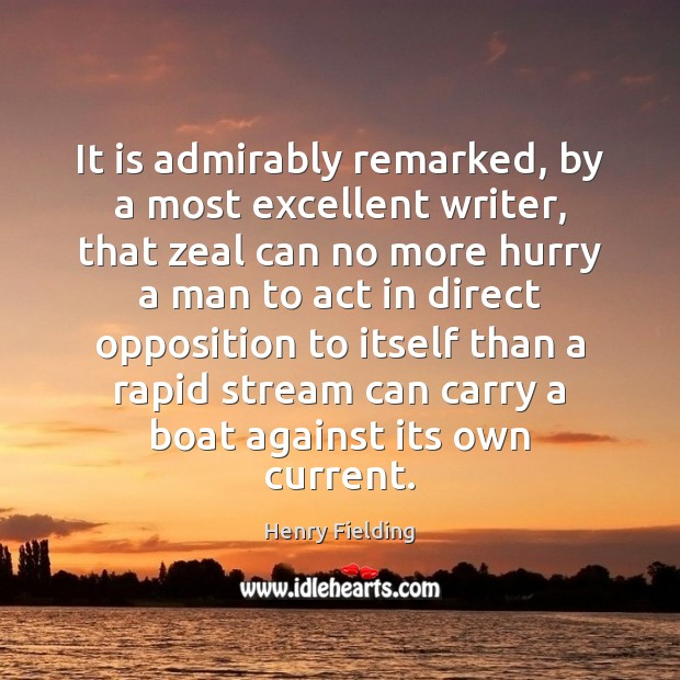 It is admirably remarked, by a most excellent writer, that zeal can Henry Fielding Picture Quote