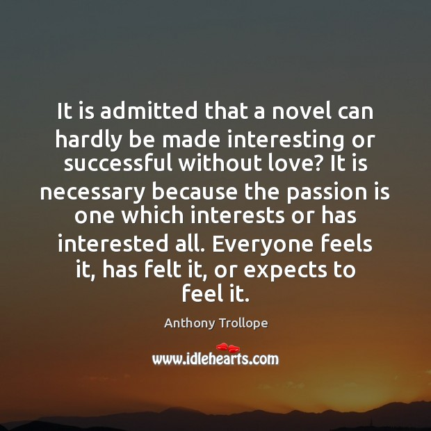 It is admitted that a novel can hardly be made interesting or Image