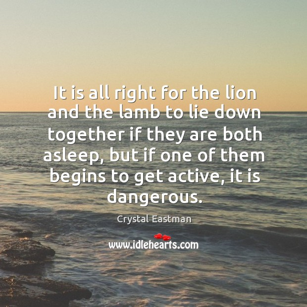 It is all right for the lion and the lamb to lie down together if they are both asleep Image