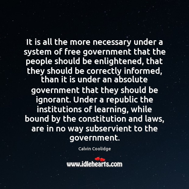 It is all the more necessary under a system of free government Image