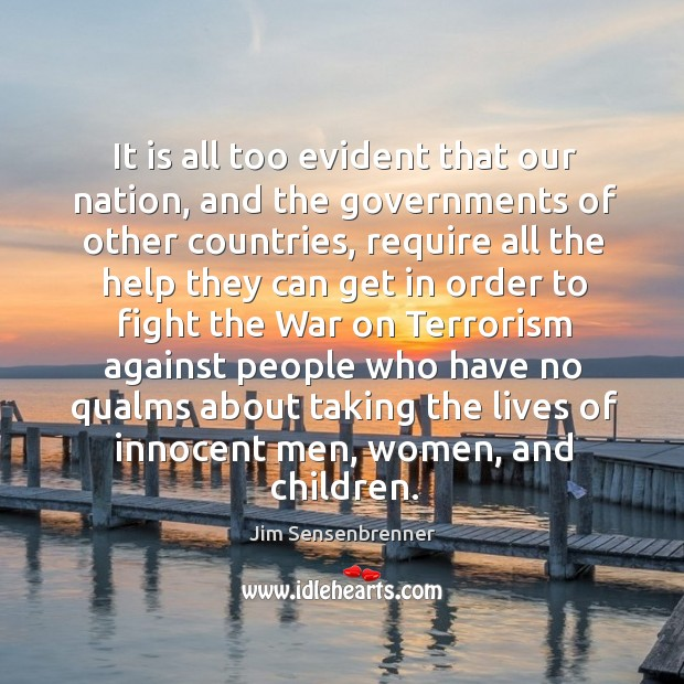 It is all too evident that our nation, and the governments of other countries, require all the help Jim Sensenbrenner Picture Quote