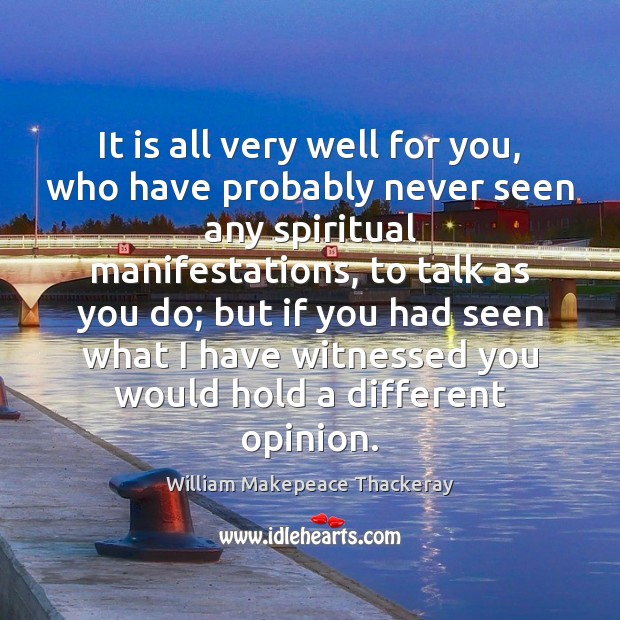 It is all very well for you, who have probably never seen William Makepeace Thackeray Picture Quote