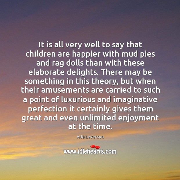 It is all very well to say that children are happier with Ada Leverson Picture Quote