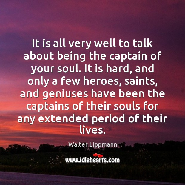 It is all very well to talk about being the captain of Walter Lippmann Picture Quote