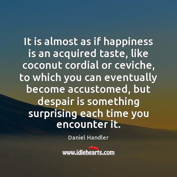 Image, It is almost as if happiness is an acquired taste, like coconut