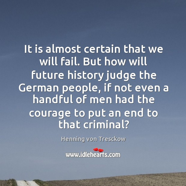 It is almost certain that we will fail. But how will future Image