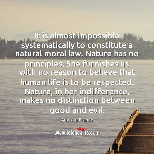 It is almost impossible systematically to constitute a natural moral law. Nature Anatole France Picture Quote