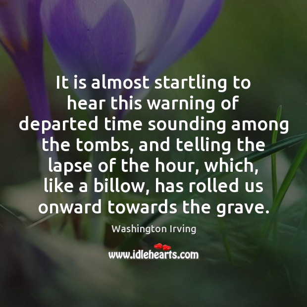 It is almost startling to hear this warning of departed time sounding Washington Irving Picture Quote