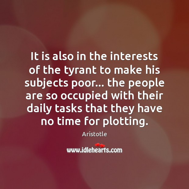 It is also in the interests of the tyrant to make his Image