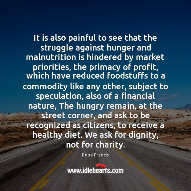 It is also painful to see that the struggle against hunger and Image