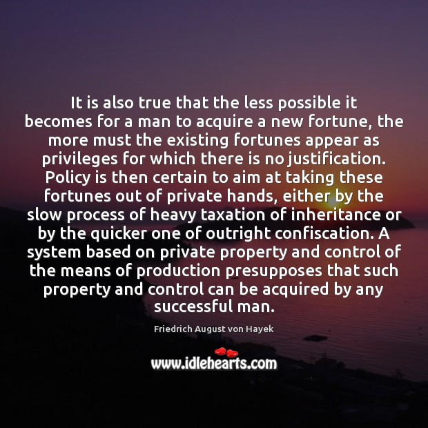 It is also true that the less possible it becomes for a Friedrich August von Hayek Picture Quote